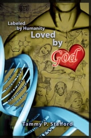 Labeled by Humanity, Loved by God ebook by Tammy P. Stafford