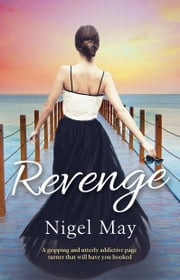 Revenge - gripping and utterly addictive page turner that will have you hooked ebook by Nigel May