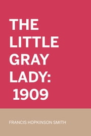 The Little Gray Lady: 1909 ebook by Francis Hopkinson Smith