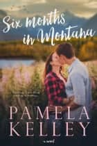 Six Months in Montana - Montana Sweet Western Romance Series ebook by Pamela M. Kelley