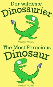 Der wildeste Dinosaurier / The Most Ferocious Dinosaur (Deutsch und Englisch) ebook by Mariah Walker