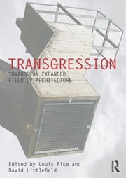 Transgression - Towards an expanded field of architecture ebook by Louis Rice,David Littlefield