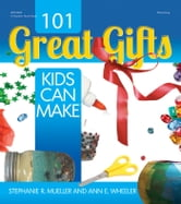 101 Great Gifts Kids Can Make ebook by Stephanie Mueller