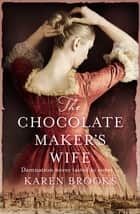 The Chocolate Maker's Wife ebook by Karen Brooks