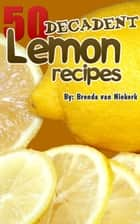 50 Decadent Lemon Recipes ebook by Brenda Van Niekerk