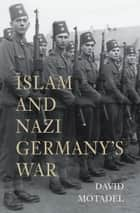 Islam and Nazi Germany's War ebook by David Motadel