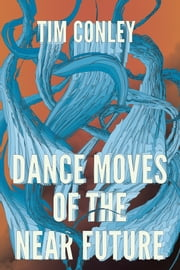 Dance Moves of the Near Future ebook by Tim Conley