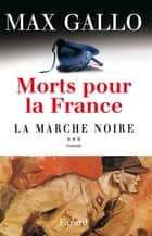Morts pour la France, tome 3 - La Marche noire ebook by Max Gallo