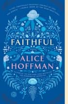 Faithful - A Novel ebook by Alice Hoffman