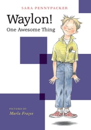 Waylon! One Awesome Thing ebook by Sara Pennypacker,Marla Frazee