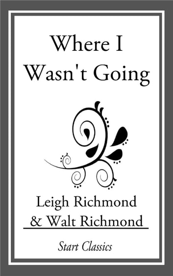 Where I Wasn't Going ebook by Leigh Richmond