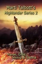 Marti Talbott's Highlander Series 2 ebook by Marti Talbott