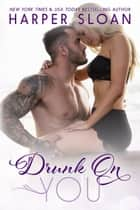 Drunk on You - Hope Town, #4 ebook by Harper Sloan