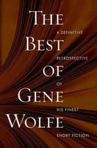 The Best of Gene Wolfe ebook by Gene Wolfe