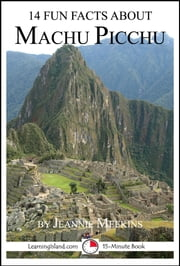 14 Fun Facts About Machu Picchu: A 15-Minute Book ebook by Jeannie Meekins
