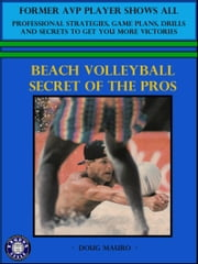Beach Volleyball- Secret Of The Pros ebook by Doug Mauro