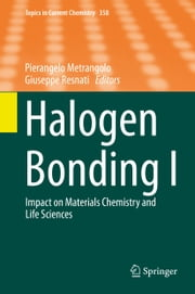 Halogen Bonding I - Impact on Materials Chemistry and Life Sciences ebook by Pierangelo Metrangolo,Giuseppe Resnati