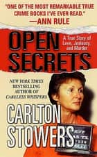 Open Secrets - A True Story of Love, Jealousy, and Murder ebook by Carlton Stowers