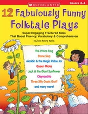12 Fabulously Funny Folktale Plays: Super-Engaging Fractured Tales That Boost Fluency, Vocabulary & Comprehension ebook by Martin, Justin McCory
