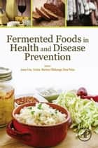 Fermented Foods in Health and Disease Prevention ebook by Juana Frías, Cristina Martínez-Villaluenga, Elena Peñas