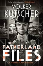 The Fatherland Files eBook by Volker Kutscher