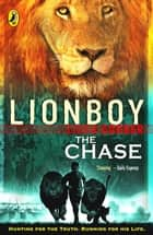 Lionboy: The Chase - The Chase ebook by Zizou Corder
