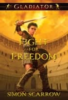 Fight for Freedom: Fight for Freedom ebook by Simon Scarrow