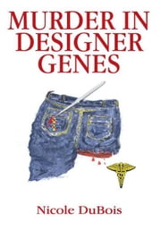 MURDER IN DESIGNER GENES ebook by Nicole DuBois