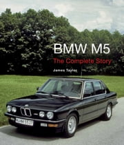 BMW M5 - The Complete Story ebook by James Taylor