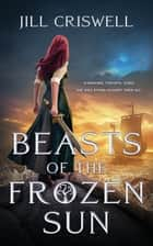 Beasts of the Frozen Sun ebook by Jill Criswell