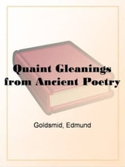Quaint Gleanings From Ancient Poetry ebook by Edmund Goldsmid