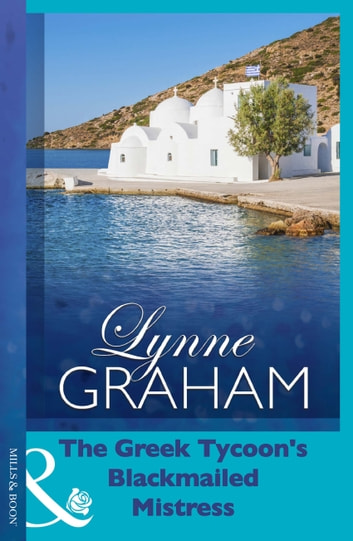 The Greek Tycoon's Blackmailed Mistress (Mills & Boon Modern) (Lynne Graham Collection) ebook by Lynne Graham