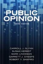 Public Opinion ebook by Carroll J. Glynn, Susan Herbst, Mark Lindeman,...