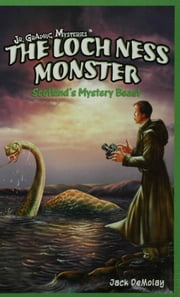 The Loch Ness Monster: Scotland's Mystery Beast ebook by DeMolay, Jack
