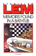 Memoirs Found in a Bathtub ebook by Stanislaw Lem