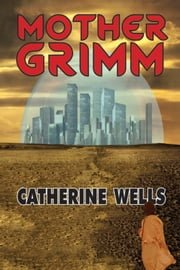 Mother Grimm ebook by Catherine Wells