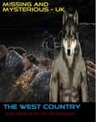 Missing and Mysterious UK - The West Country ebook by Peter Kennedy