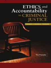Ethics And Accountability In Criminal Justice: Towards A Universal Standard ebook by Tim Prenzler