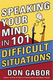 Speaking Your Mind in 101 Difficult Situations ebook by Don Gabor