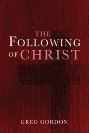 The Following of Christ ebook by Greg Gordon