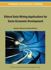 Ethical Data Mining Applications for Socio-Economic Development ebook by Hakikur Rahman,Isabel Ramos