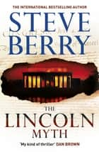 The Lincoln Myth - Book 9 ebook by Steve Berry