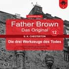 Father Brown 12 - Die drei Werkzeuge des Todes (Das Original) audiobook by Gilbert Keith Chesterton, Hanswilhelm Haefs