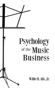 Psychology of the Music Business ebook by Willie H. Alls, Jr.