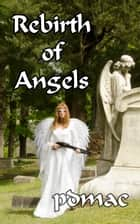 Rebirth of Angels ebook by pdmac
