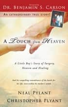 A Touch From Heaven ebook by Neal Pylant,Christopher Pylant,M.D. Ben Carson, M.D.