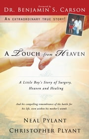 A Touch From Heaven - A Little Boy's Story of Surgery, Heaven and Healing ebook by Neal Pylant,Christopher Pylant,M.D. Ben Carson, M.D.