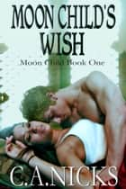 The Moon Child's Wish ebook by C A Nicks