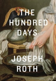 The Hundred Days ebook by Joseph Roth,Richard Panchyk