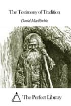 The Testimony of Tradition ebook by David MacRitchie